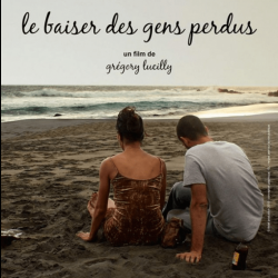 Le Baiser des Gens Perdus directed by Gregory Lucilly - Sound Editing, Sound Effects, 5.1 Mixed by pascal 'pako' Flork